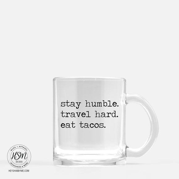 Stay Humble Travel Hard Eat Tacos - Glass - Mug