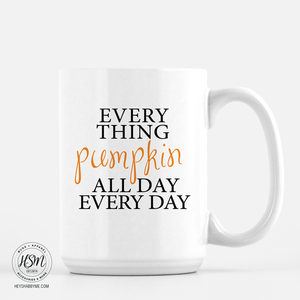 White Ceramic 15 oz - Everything Pumpkin All Day Every Day