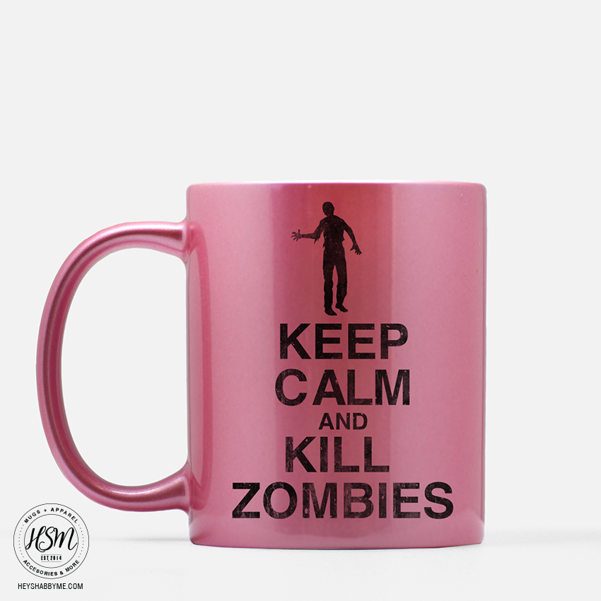 Keep Calm And Kill Zombies Mug Hey Shabby Me