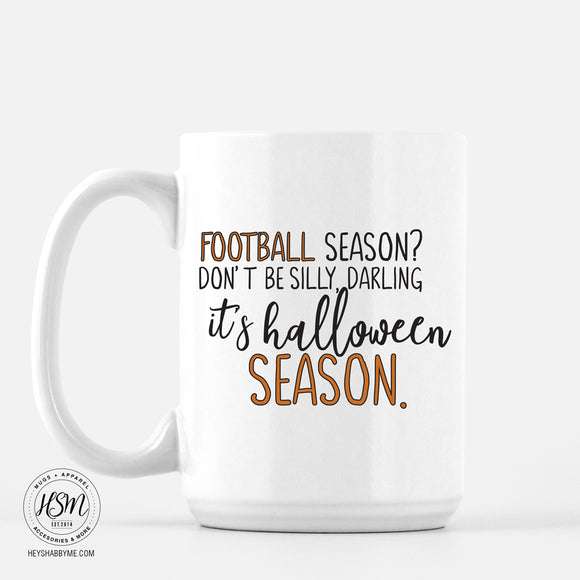 White Ceramic 15 oz - Football Season? Don't be silly darling, it's Halloween season.