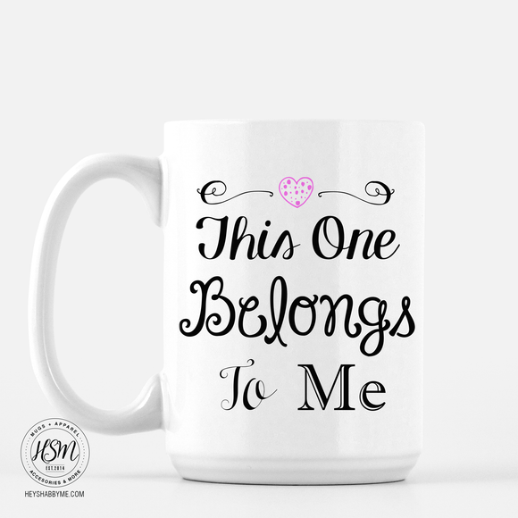 This One Belongs To Me - Mug