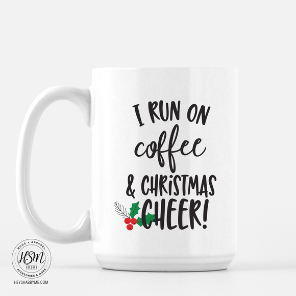 I run on coffee and Christmas Cheer mug