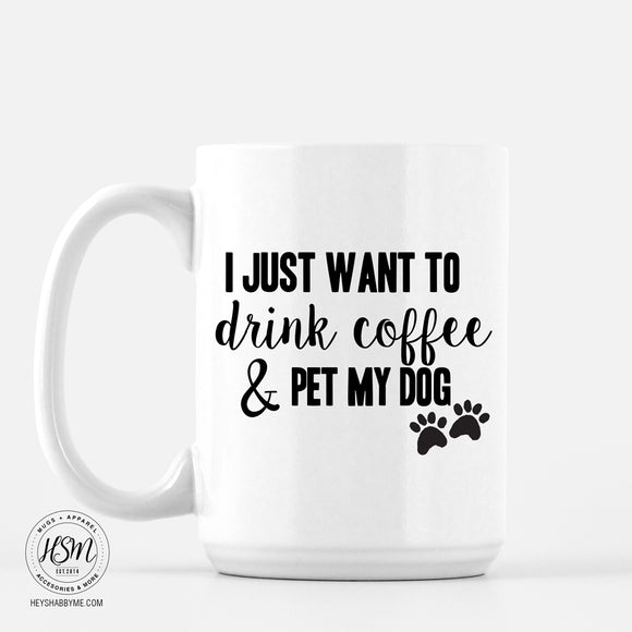 Drink Coffee, Pet Dog - Mug
