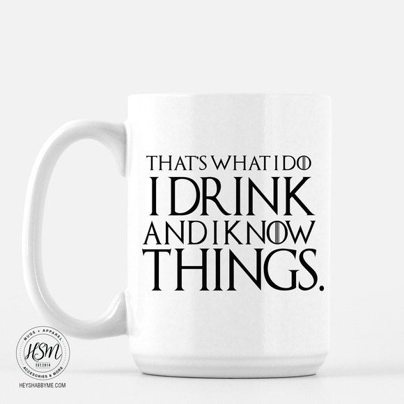 I Drink, I Know Things - Mug