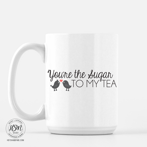Sugar to My Tea - Mug
