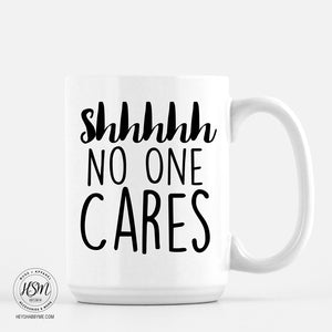 Shhhh, No Ones Cares - Mug