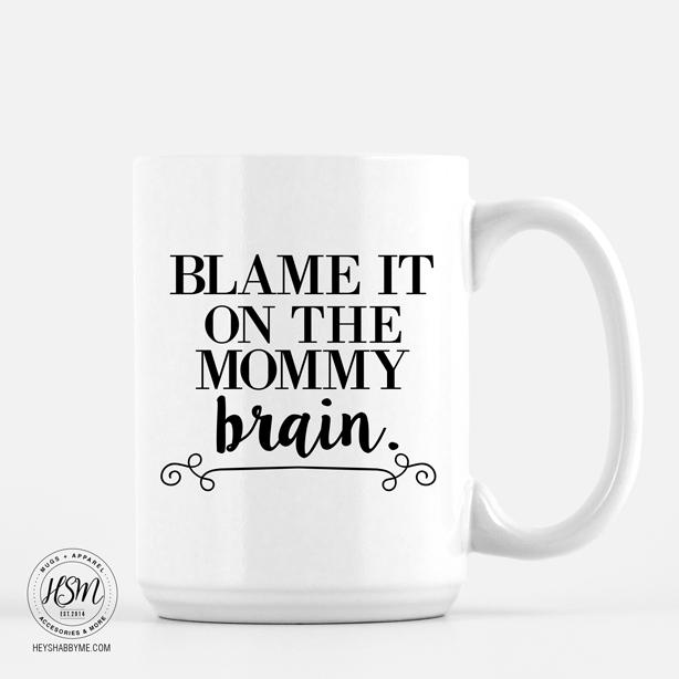 Blame It On The Mommy Brain, Mama Mug, Mommy Brain
