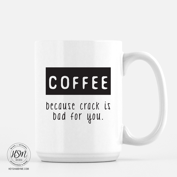 Coffee, Because Crack is Bad For You - Hey Shabby Me