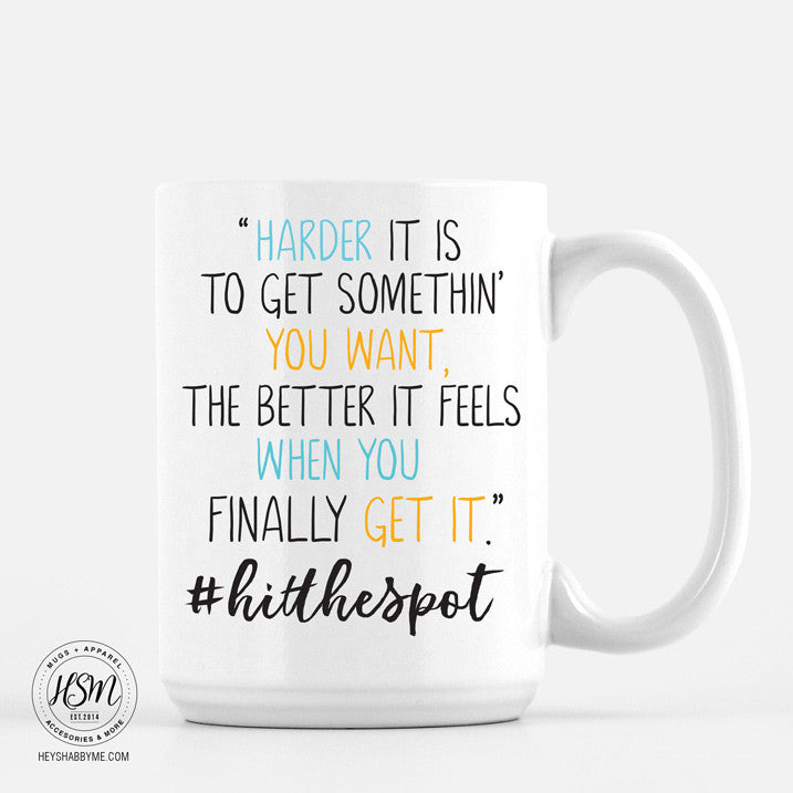 "Harder it is to Get Somethin' You Want, The Better It Feels When You Get It""  #HitTheSpot"