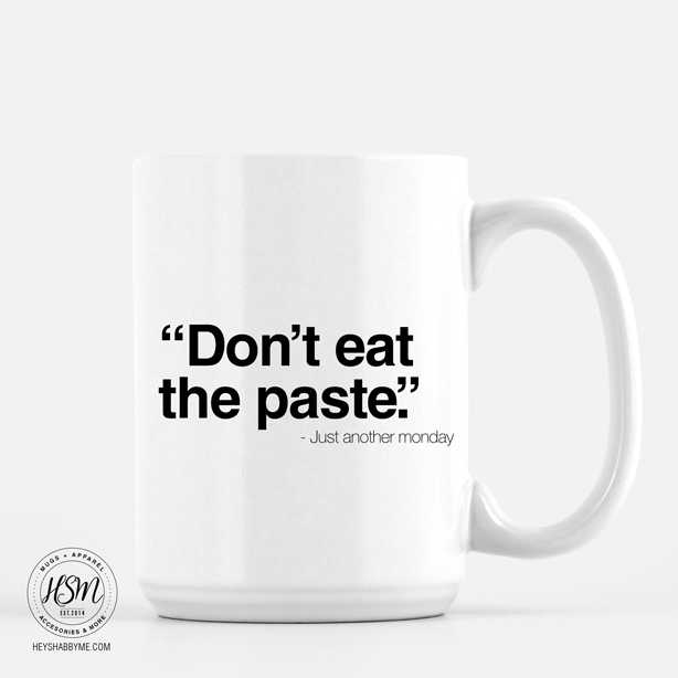 Don T Eat The Paste Teacher S Mug Hey Shabby Me