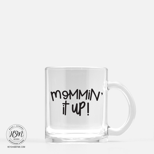 Mommin' It Up - Glass - Mug