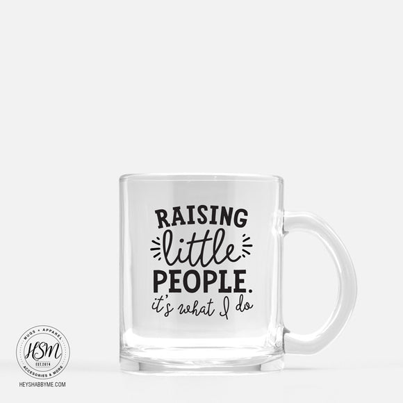 Raising Little People - Glass - Mug