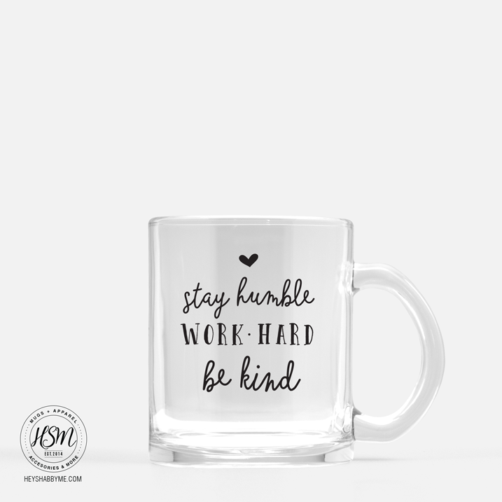 Stay Humble Work Hard Be Kind Glass Mug Hey Shabby Me