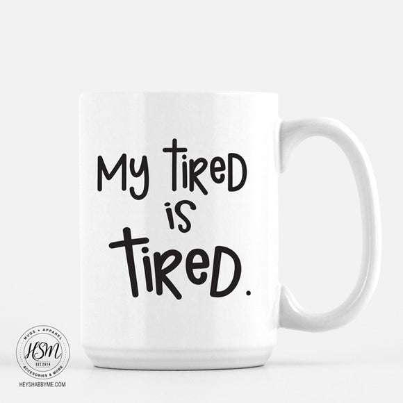 My Tired Is Tired - White - Mug