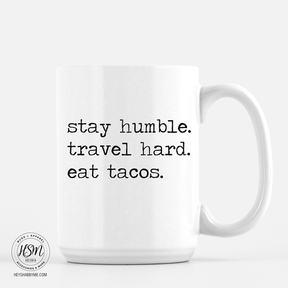Stay Humble Travel Hard Eat Tacos - White - Mug
