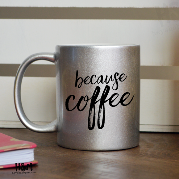 Because Coffee - Mug