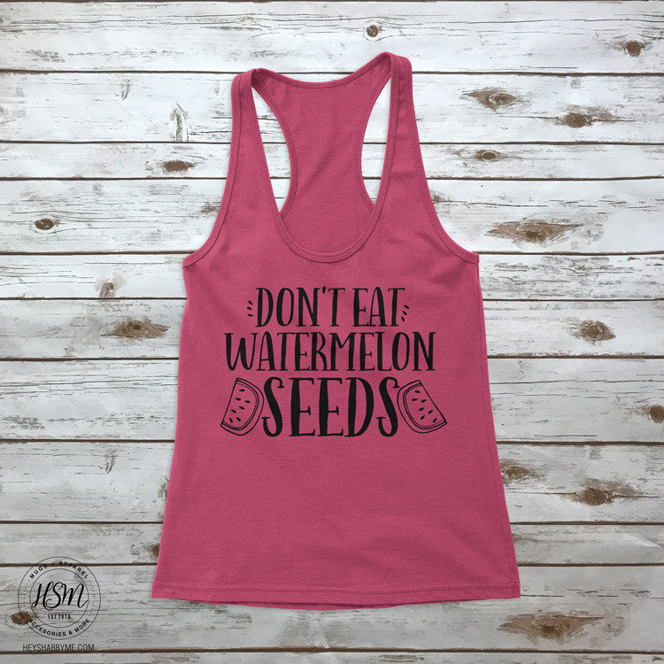 Don't Eat Watermelon Seeds Racerback