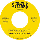 TR-107 The Mighty Dog Catchers-It's Gonna Be A Mess Pt.1/Pt. 2