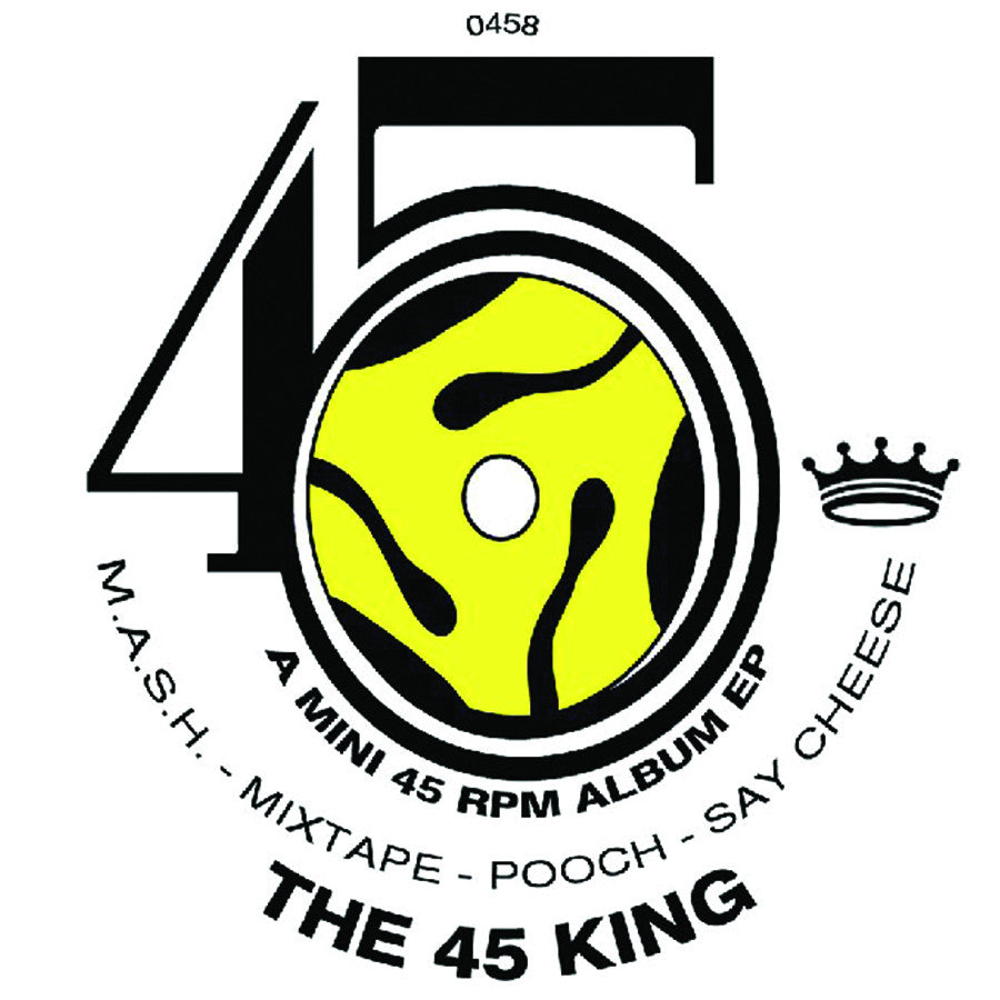 The 45 King-M.A.S.H./Mixtape/Pooch/Say Cheese