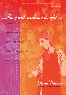 Walking with Wisdom's Daughters: Twelve Celebrations and Stories of Women of Passion and Faith