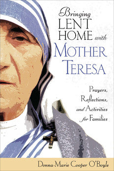 Bringing Lent Home with Mother Teresa: Prayers, Reflections, and Activities for Families