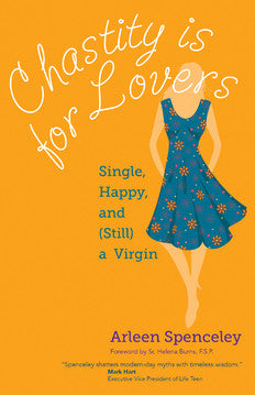 Chastity Is for Lovers: Single, Happy and (Still) a Virgin