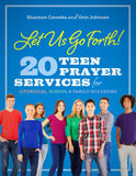 Let Us Go forth 20 Teen Prayer Services For Liturgical, Schoo & Family Occasions
