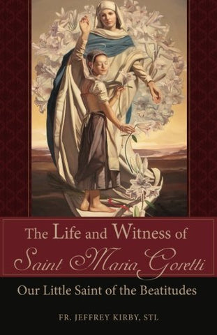 Life and Witness of Saint Maria Goretti Our Little Saints of the Beatitudes