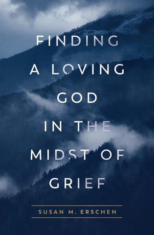 Finding a Loving God In the Midst of Grief       ***Available in April***