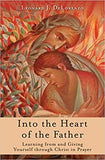 Into the Heart of the Father Learning From & Giving Yourself Through Christ in Prayer    **AVAILABLE IN APRIL****