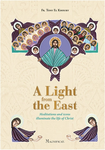 Light From the East Meditations & Icons Illuminate the Life of Christ