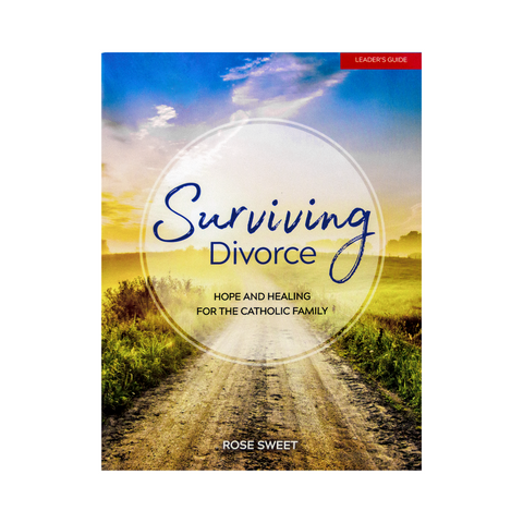 Surviving Divorce Hope & Healing for the Catholic Family Leader Guide