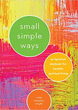 Small Simple Ways An Ignatian Daybook for Healthy Spiritual Living