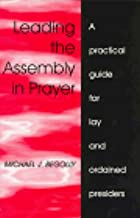 Leading the Assembly in Prayer: A Practical Guide for Lay and Ordained Presiders