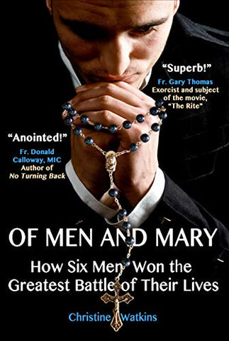 Of Men and Mary: How Six Men Won the Greatest Battle of Their Lives by Christine Watkins