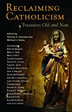 Reclaiming Catholicism: Treasures Old and New Reclaiming Catholicism: Treasures Old and New