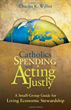 Catholics Spending and Acting Justly: A Small-Group Guide for Living Economic Stewardship Catholics Spending and Acting Justly: A Small-Group Guide for Living Economic Stewardship