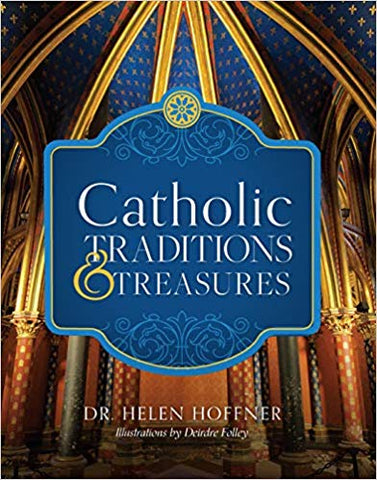 Catholic Traditions and Treasures: An Illustrated Encyclopedia