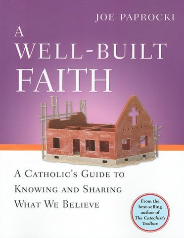 A Well-Built Faith: A Catholic's Guide to Knowing and Sharing What We Believe ( Toolbox ) (1ST ed.)