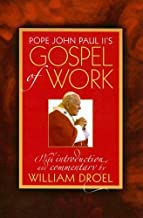 Pope John Paul II's Gospel of Work: With Introduction and Commentary Pope John Paul II's Gospel of Work: With Introduction and Commentary