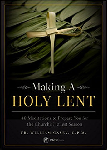 Making a Holy Lent: 40 Meditations to Prepare You for the Church's Holiest Season-  DUE FEB 2018
