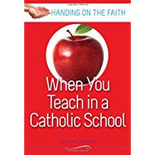 When You Teach in a Catholic School: Handing on the Faith Series Judith Dunlap