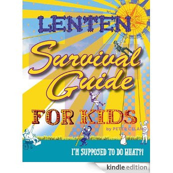 Lenten Survival Guide for Kids: I am Supposed to do What!?