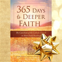 365 DAYS TO DEEPER FAITH: THE CATECHISM OF THE CATHOLIC CHURCH IN SHORT DAILY READINGS
