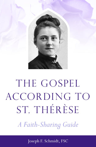 The Gospel According to St. Therese: A Faith-Sharing Guide