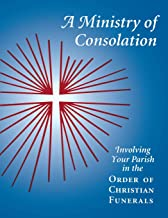 A Ministry of Consolation: Involving Your Parish in the Order of Christian Funerals