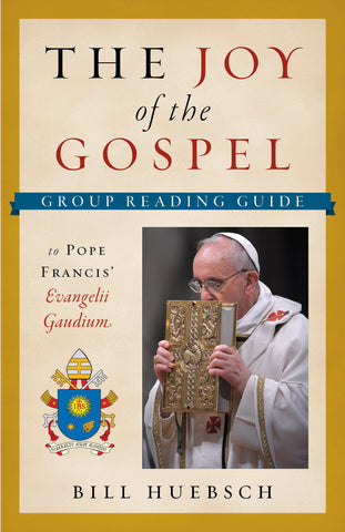 The Joy of the Gospel: Group Reading Guide to Pope Francis' Evangelii Gaudium