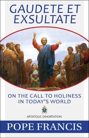 Gaudete et Exsultate - Rejoice and Be Glad – On the Call to Holiness in Today's World