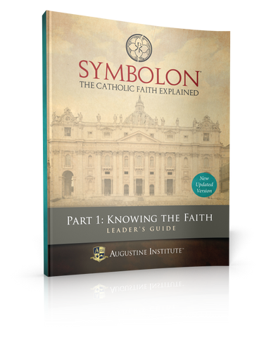 Symbolon: The Catholic Faith Explained - PART 1 - Leader Guide