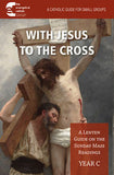 With Jesus To The Cross: Year C Lenten Guide On the Sunday Mass Readings